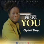 [Gospel music] Elizabeth Henry – Why Wont I Praise You