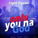 [Gospel music] Light Oguzie – Only You Na God (Ft. Chinwe)